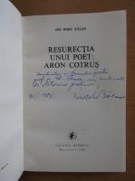Anticariat: Ion Dodu Balan - Resurectia unui poet, Aron Cotrus (cu autograful autorului)