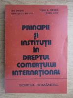 Ion Dogaru, Tudor R. Popescu - Principii si institutii in dreptul comertului international