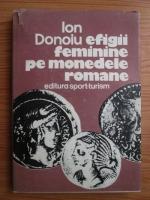 Anticariat: Ion Donoiu - Efigii feminine pe monedele romane