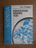 Ion Dragan - Psihologia pentru toti
