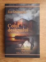 Anticariat: Ion Dulugeac - Cotul destinului