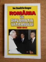 Anticariat: Ion Dumitriu Snagov - Romania in diplomatia Vaticanului 1939-1944