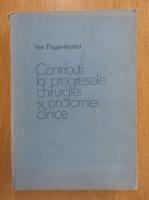 Anticariat: Ion Fagarasanu - Contributii la progresele chirurgiei si anatomiei cinice
