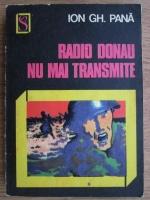 Anticariat: Ion Gh. Pana - Radio Donau nu mai transmite