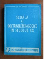 Ion Gh. Stanciu - Scoala si doctrinele pedagogice in secolul XX
