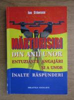 Anticariat: Ion Ghenea Stanescu - Marturisiri din anii unor entuziaste angajari si a unor inalte raspunderi