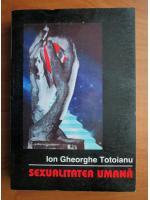 Anticariat: Ion Gheorghe Totoianu - Sexualitatea umana