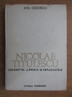 Ion Grecescu - Nicolae Titulescu. Conceptie juridica si diplomatica