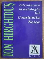 Ion Hirghidus - Introducere in ontologia lui Contantin Noica