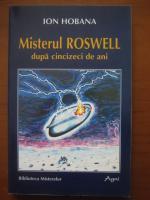 Ion Hobana - Misterul Roswell dupa cincizeci de ani