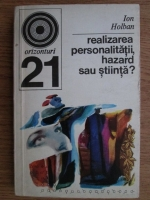 Anticariat: Ion Holban - Realizarea personalitatii, hazard sau stiinta?