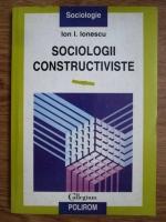 Ion I. Ionescu - Sociologii constructiviste