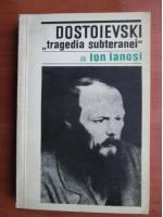 Anticariat: Ion Ianosi - Dostoievski. Tragedia subteranei