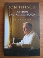 Anticariat: Ion Iliescu - Destinul unui om de stanga. Amintiri