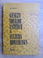Anticariat: Ion Iliescu - Geneza ideilor estetice in cultura romaneasca