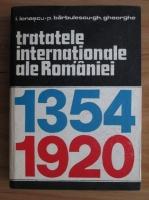 Ion Ionascu - Tratatele internationale ale Romaniei 1354-1920