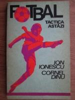 Ion Ionescu - Fotbal. Tactica astazi