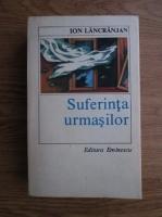 Anticariat: Ion Lancranjan - Suferinta urmasilor