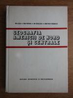 Anticariat: Ion Letea, Ioan Popovici, Ion Radulescu, Constanta Rusenescu - Geografia Americii de Nord si Centrale