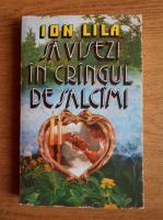 Anticariat: Ion Lila - Sa visezi in crangul de salcami