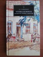 Ion Luca Caragiale - Istoria se repeta. Momente, schite, amintiri