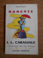 Ion Luca Caragiale - Momente. Comentarii de Ion Rotaru