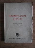 Ion Luca Caragiale - Momente, schite, amintiri