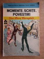 Ion Luca Caragiale - Momente, schite, povestiri