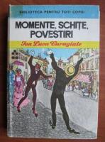 Anticariat: Ion Luca Caragiale - Momente, Schite, Povestiri