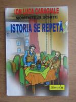 Ion Luca Caragiale - Momente si schite. Istoria se repeta