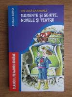 Ion Luca Caragiale - Momente si schite, nuvele si teatru