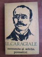 Ion Luca Caragiale - Momente si schite, povestiri