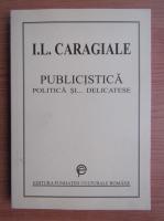 Anticariat: Ion Luca Caragiale - Publicistica, politica si... delicatese