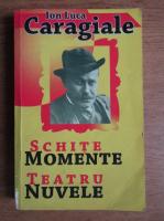 Ion Luca Caragiale - Schite, momente, teatru, nuvele