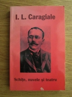 Ion Luca Caragiale - Schite, nuvele si teatru