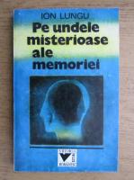 Ion Lungu - Pe undele misterioase ale memoriei