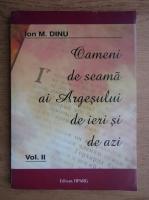 Anticariat: Ion M. Dinu - Oameni de seama ai Argesului de ieri si de azi (volumul 2)