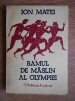 Anticariat: Ion Matei - Ramul de maslin al Olympiei