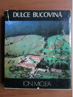 Anticariat: Ion Miclea - Dulce Bucovina