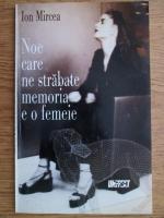 Anticariat: Ion Mircea - Noe care ne strabate memoria e o femeie