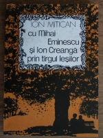 Ion Mitican - Cu Mihai eminescu si Ion creanga prin targul iesilor