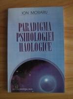 Anticariat: Ion Moraru - Paradigma psihologiei haologice