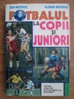 Ion Motroc, Florin Motroc - Fotbalul la copii si juniori