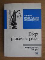 Ion Neagu, Carmen Paraschiv, Mircea Damaschin - Drept procesual penal. Practica judiciara. Teste grila