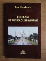 Anticariat: Ion Niculescu - Cinci ani pe meleaguri indiene