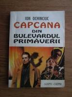 Ion Ochinciuc - Capcana din Bulevardul Primaverii
