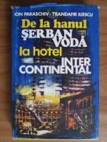Anticariat: Ion Paraschiv - De la hanul Serban Voda la hotel Intercontinental