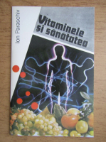 Anticariat: Ion Paraschiv - Vitaminele si sanatatea