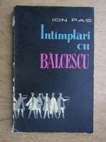 Anticariat: Ion Pas - Intamplari cu Balcescu