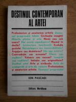 Anticariat: Ion Pascadi - Destinul contemporan al artei